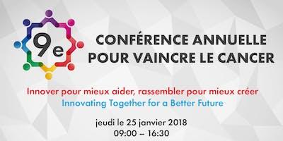 9e Conférence pour vaincre le cancer: Innover pour mieux aider, rassembler pour mieux créer / Innovating Together for a Better Future