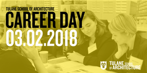 Tulane School of Architecture Spring Career Fair 2018