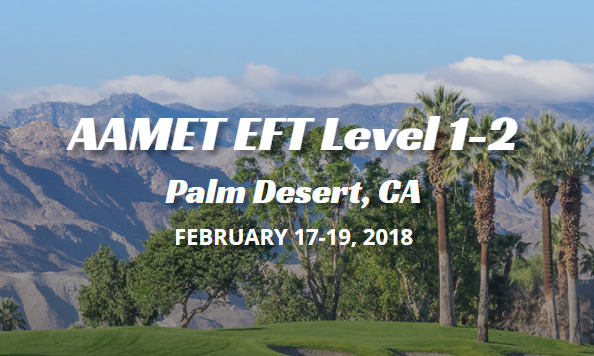 AAMET EFT Level 1-2, Palm Desert, CA, Feb 17-19 2018