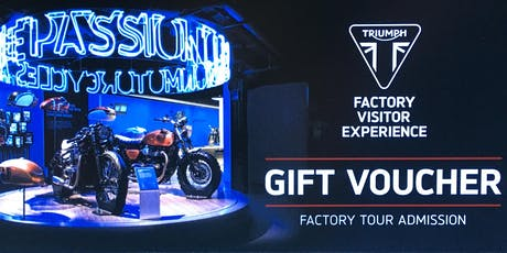 GIFT VOUCHER Triumph Factory Tour **NOT APPLICABLE TO DATE/TIME OF THIS TICKET** tickets