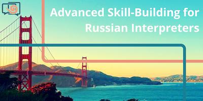 Advanced Skill-Building for Russian Interpreters
