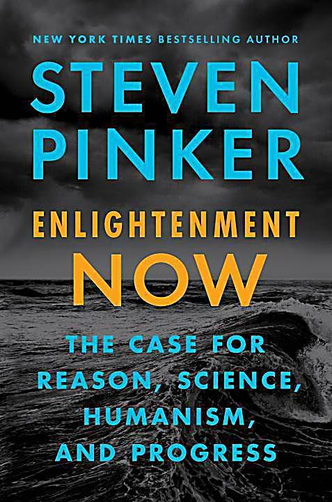 Steven Pinker: Enlightenment Now, A Manifesto for Science, Reason, Humanism and Progress