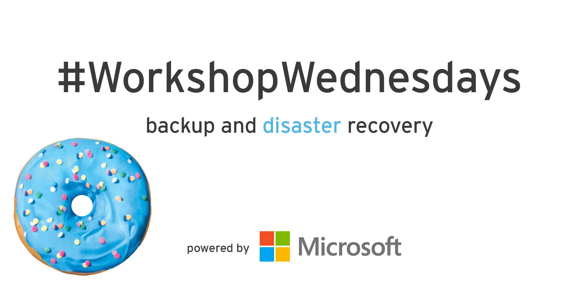 #WorkshopWednesdays: backup and disaster reco