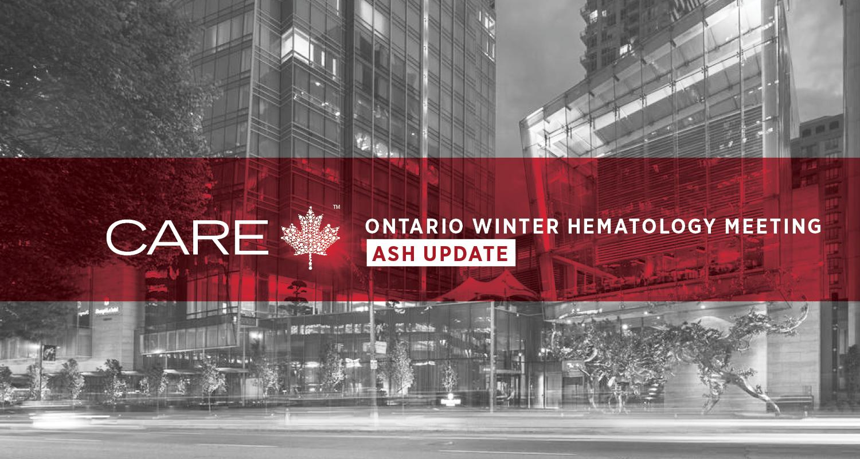 CARE™ Ontario Winter Hematology Meeting - ASH