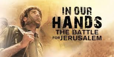 """""""IN OUR HANDS: The Battle for Jerusalem"""" - Film Screening"""
