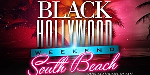 3RD ANNUAL BLACK HOLLYWOOD SOUTH BEACH WEEKEND (PARTY...