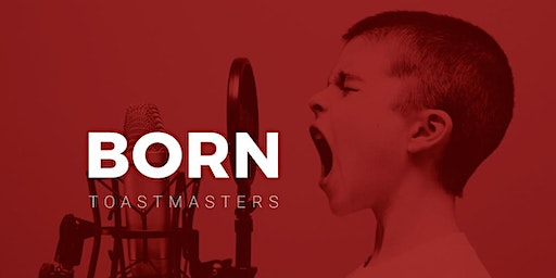 BORN TOASTMASTERS  Improve your speaking. Advance your career.