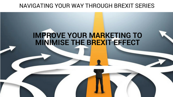 Improve your Marketing to Minimise the Brexit
