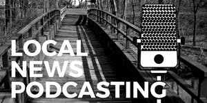 Podcasting for local news workshop