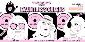 Dauntless Media Presents: Dauntless Queens feat....