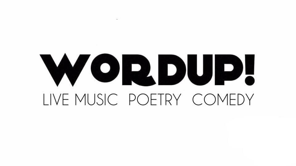WORDUP! LIVE MUSIC POETRY COMEDY