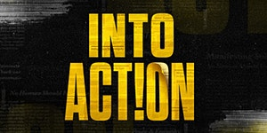 INTO ACTION // Together We Rise