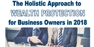 The Holistic Approach To Wealth Protection For...