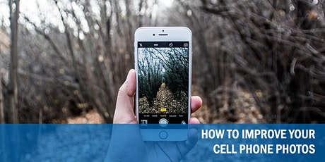 CELL PHONE PHOTOGRAPHY: HOW TO IMPROVE YOUR CELL PHONE PHOTOS tickets