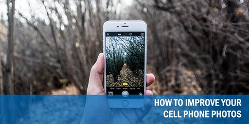 CELL PHONE PHOTOGRAPHY: HOW TO IMPROVE YOUR CELL PHONE PHOTOS