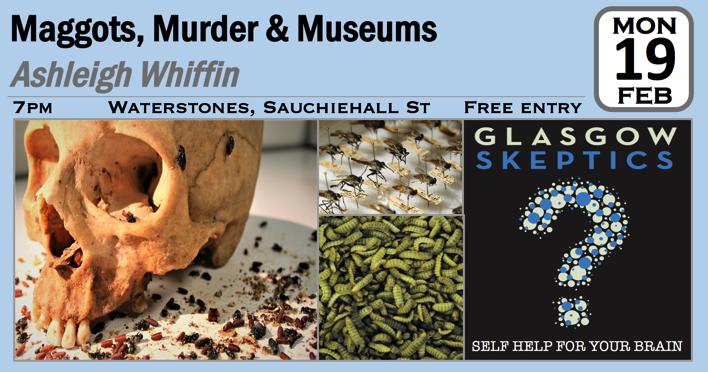 Glasgow Skeptics Presents: Maggots, Murder &