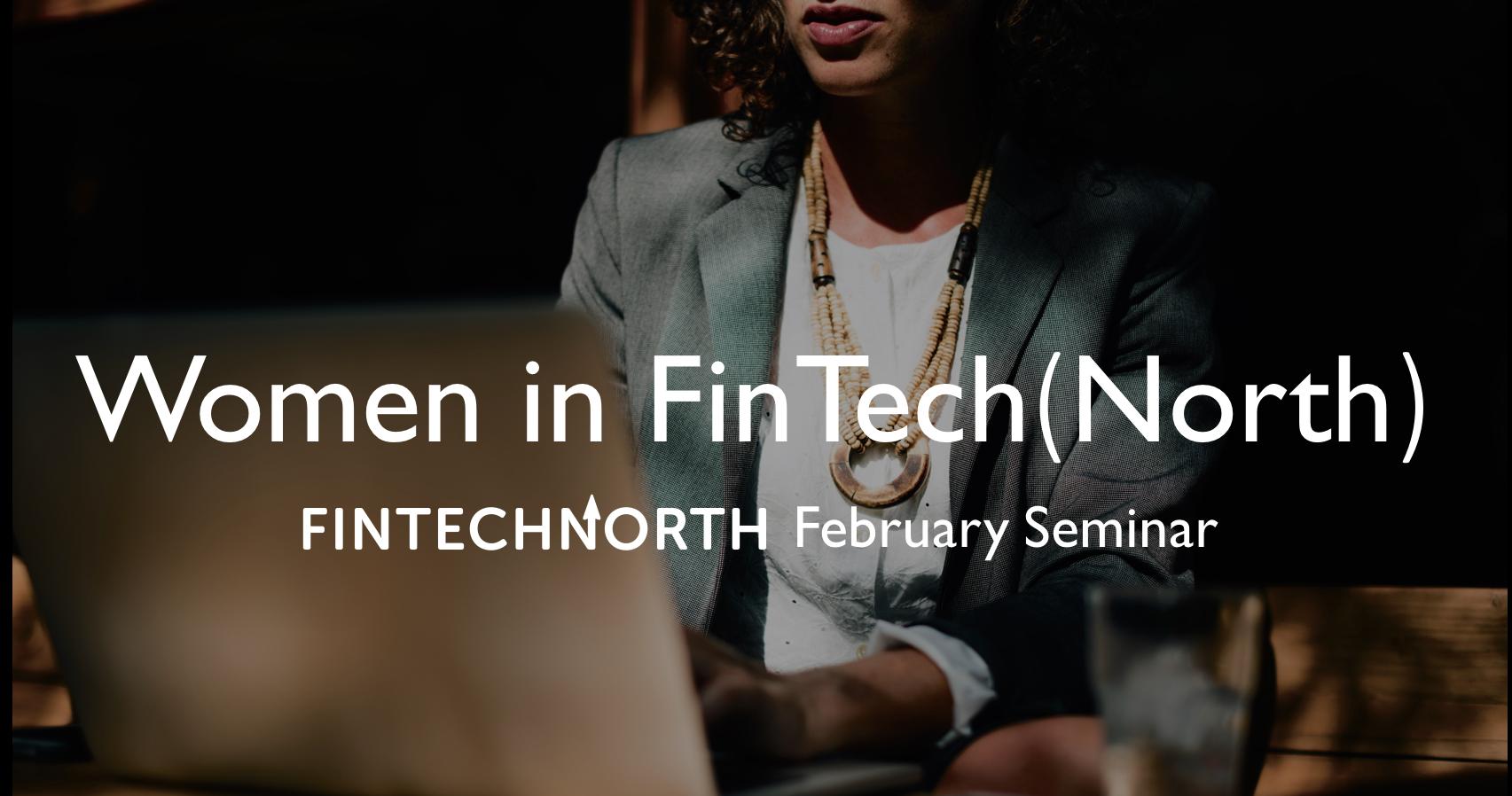 FinTech North February Seminar - Women in Fin