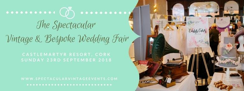 The Spectacular Vintage Wedding Fair Cork
