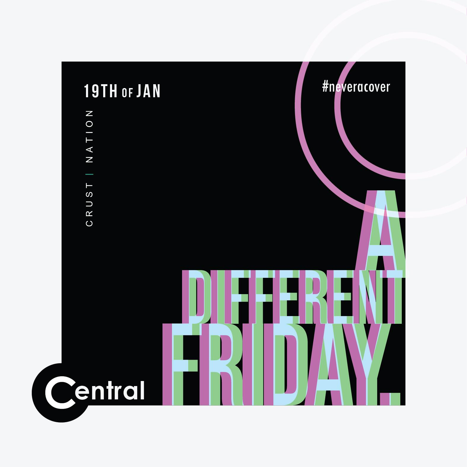 A DIFFERENT FRIDAY @ CENTRAL (FREE)