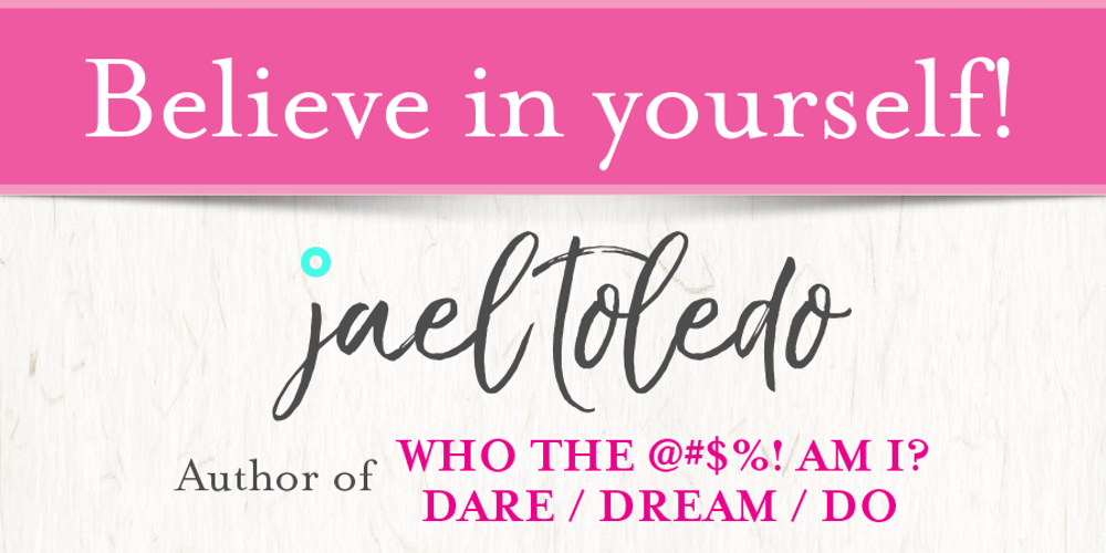 Believe In Yourself By Jael Toledo Author Of Who The