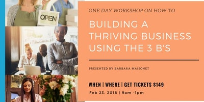 """BUILDING A THRIVING BUSINESS USING THE 3 """"B's"""" WORKSHOP"""