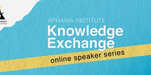 Aphasia Institute Knowledge Exchange Speaker...