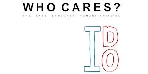 Who Cares? The Cass Explores Humanitarianism: Design...