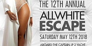 The 12th Annual ALL WHITE ESCAPE 2018 Mother's Day...
