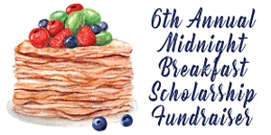 6th Annual Midnight Breakfast Scholarship Fundraiser