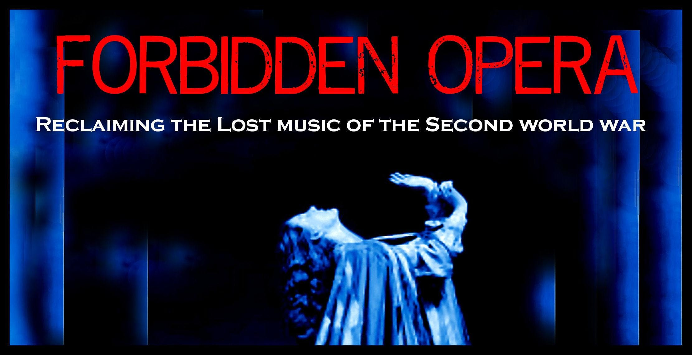 FORBIDDEN OPERA: Reclaiming the lost Music of