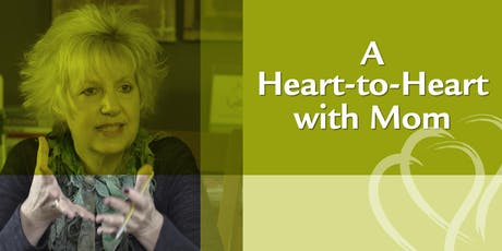 A Heart-to-Heart with Mom -- LAGUNA HILLS tickets