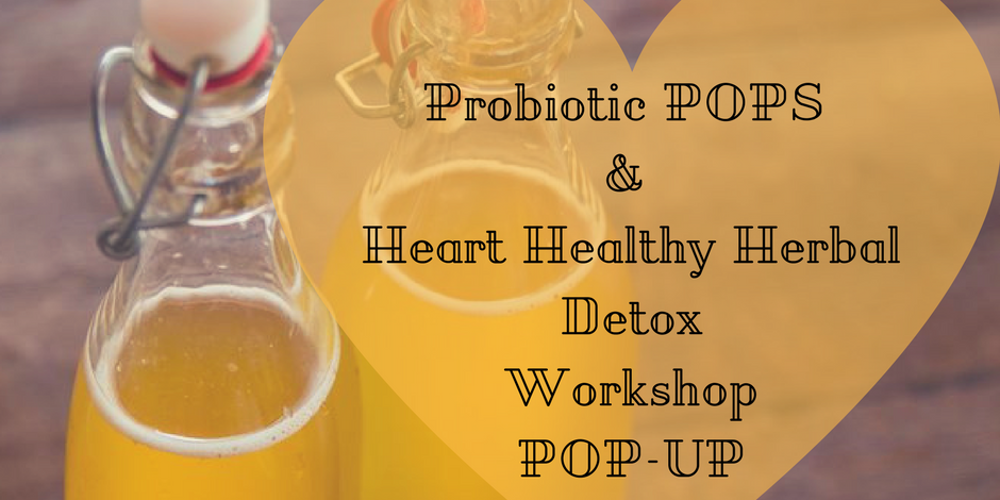Probiotic POPS & Heart Healthy Herbal Detox Workshop POP-UP