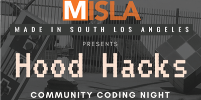 MISLA-Made In South LA- startup HOOD HACKS + Community Coding Night