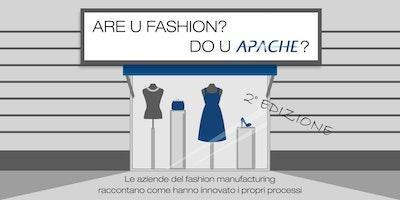 ARE U FASHION? DO U APACHE? Le aziende del fashion manufacturing raccontano come hanno innovato i propri processi