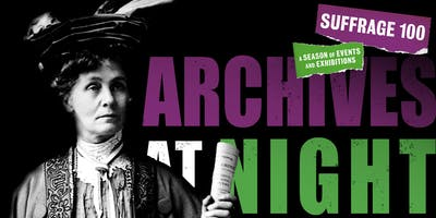 Suffrage 100 - Archives at night: Law breakers, law makers