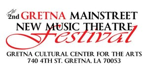 The 2nd Gretna Mainstreet New Music Theatre Festival -...