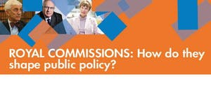 Royal Commissions: How do they shape public policy?