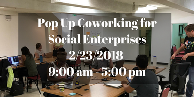 Pop Up Coworking/Free Mentor Sessions for Social Enterprises (2/23/18)
