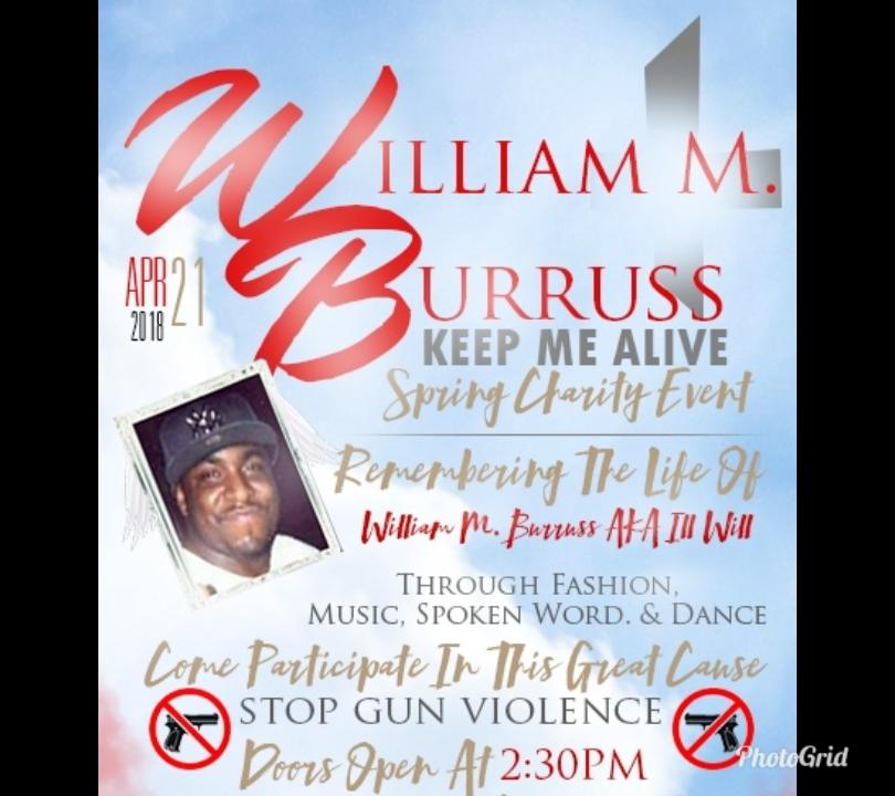 WILLIAM M. BURRUSS AKA ILL WILL KEEP ME ALIVE SPRING CHARITY EVENT