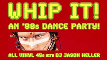 Whip It! All Vinyl 80's Dance Party, hosted by DJ Jason Heller and Erin Stereo