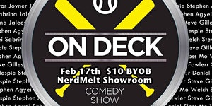 On Deck Comedy Show February 17th 9pm at Nerdist...
