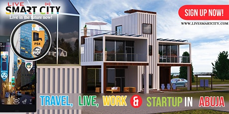 LIVE SMART CITY - Travel, Live, Work & Startup at Abuja - The World's First Smart City For The HOMELESS tickets