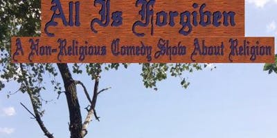 All Is Forgiven: A Non-Religious Comedy Show About Religion