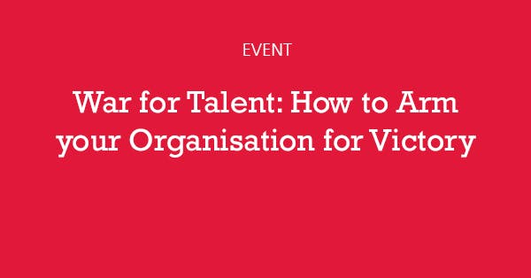War for Talent: How to Arm Your Organisation