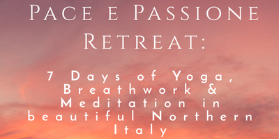 Peace and Passion: A 7 Day Yoga & Meditation Retreat in Northern Italy!