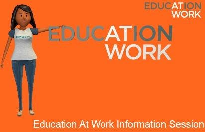 Education At Work Information Sessions