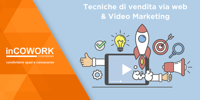 Tecniche di vendita via web & Video Marketing (Sessione Pomeridiana)
