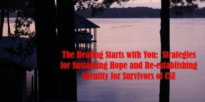 The Healing Begins with You:  Strategies for Sustaining Hope and Re-establishing Identity for Survivors of CSE