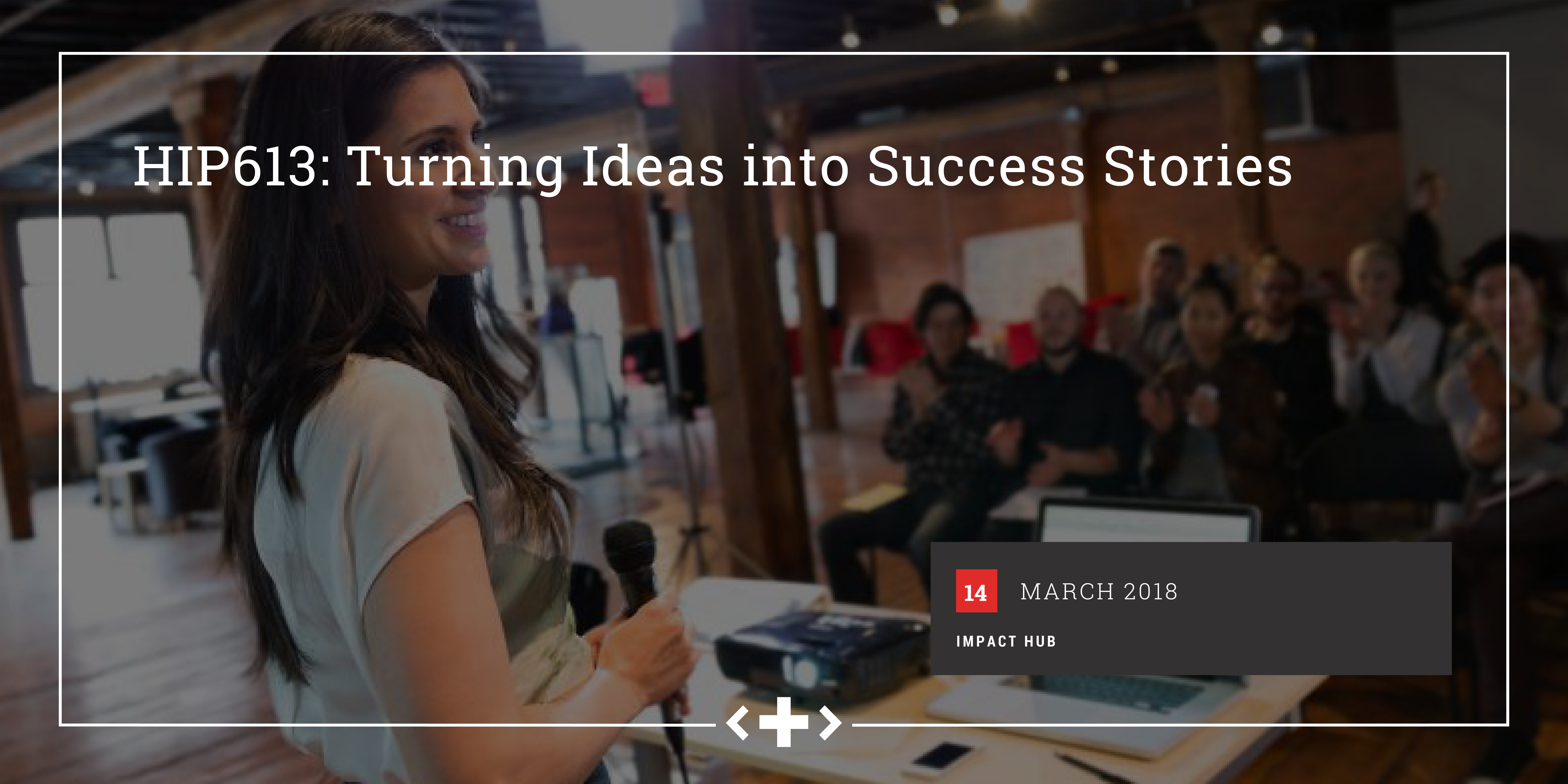 #HIP613: Turning Ideas into Success Stories