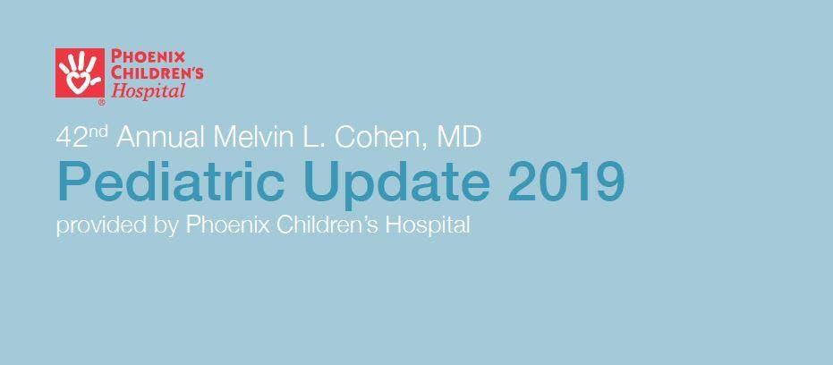 42nd Annual Melvin L. Cohen, MD Pediatric Update 2019